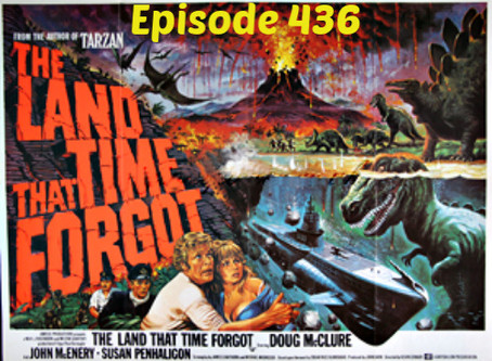 B-Movie Cast Episode 436: The Land That Time Forgot!