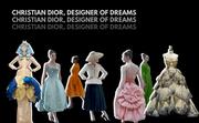 Christian Dior, Designer of Dreams