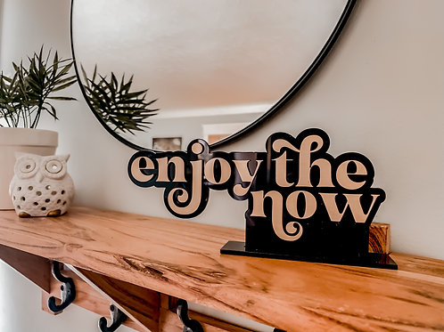 Enjoy The Now Layered Sign