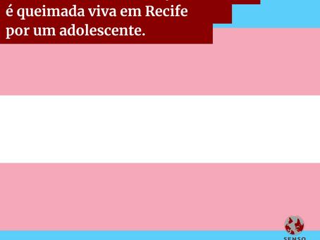 Mulher trans em situação de rua é queimada viva em recife por um adolescente.