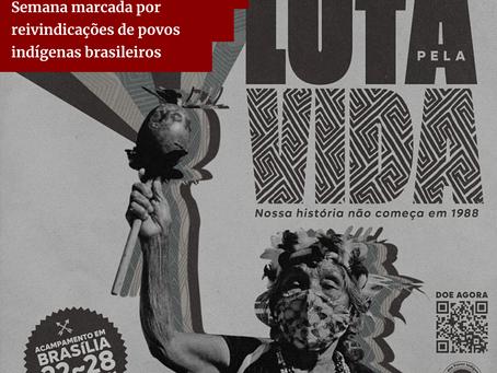 Acampamento Luta Pela Vida: Semana marcada por reivindicações de povos indígenas brasileiros