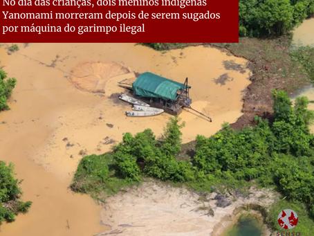 Dois meninos indígenas Yanomamis morrera, depois de serem sugados por máquina de garimpo ilegal.