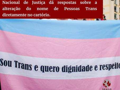 Dignidade da pessoa humana: CNJ dá respostas sobre a alteração do nome de Pessoas Trans no cartório.