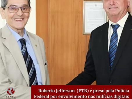 Roberto Jefferson (PTB) é preso pela Polícia Federal por envolvimento nas milícias digitais