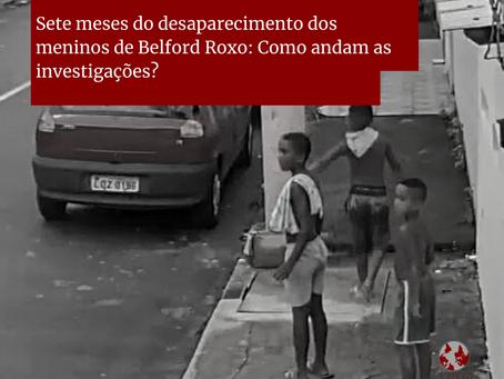 Sete meses do desaparecimento dos meninos de Belford Roxo: Como andam as investigações?