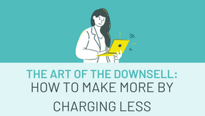 The Art of The Downsell: How to Make More by Charging Less