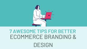 7 Awesome Tips for Better Ecommerce Branding & Design