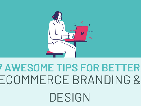7 Awesome Tips for Better Ecommerce Branding & Design
