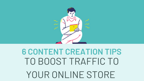 6 Content Creation Tips to Boost Traffic to Your Online Store