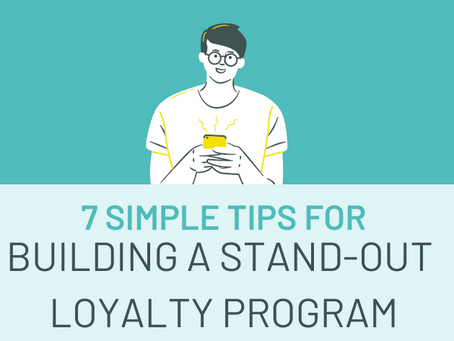 7 Simple Tips for Building a Stand-Out Loyalty Program