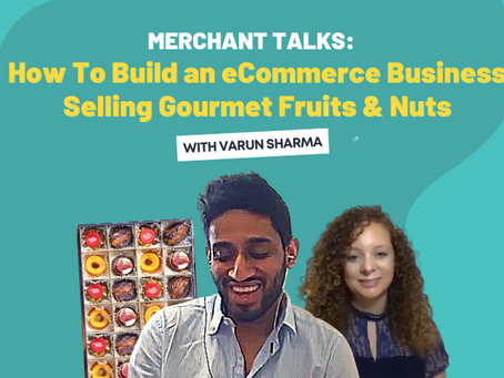 Merchant Talks: How to Start an eCommerce Business Selling Gourmet Fruits & Nuts