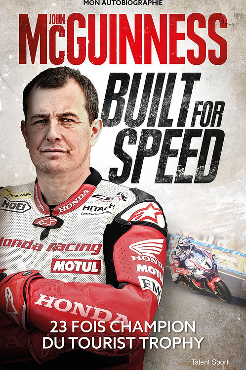 BUILT FOR SPEED : Mon autobiographie - John McGuiness