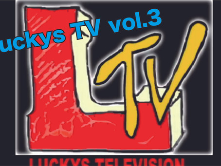Luckys TV vol.3公開!