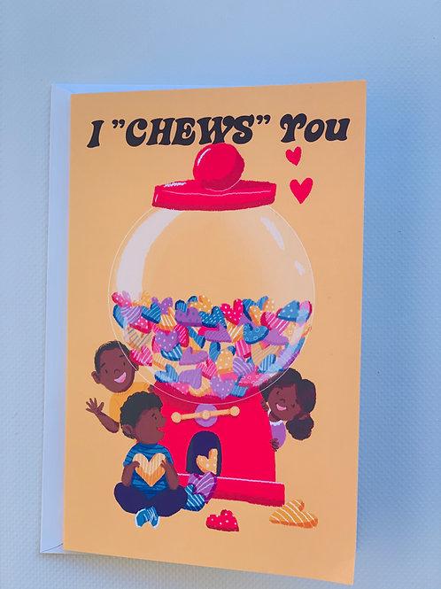 "I ""Chews"" You"