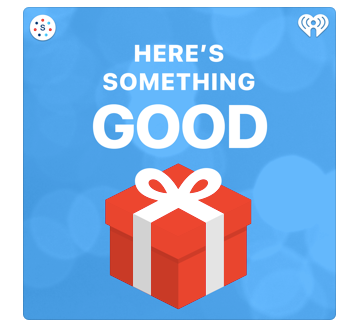 Here's Something Good Podcast