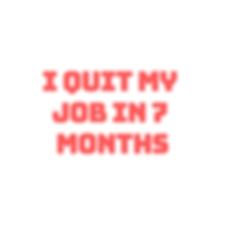 I quit my job in 7 months (1).png