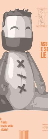 FRANK  Frank è strutturato in modo da ricordare alle persone che gli oggetti ed i materiali fanno migliaia e migliaia di chilometri prima di arrivare a noi. Ogni arto del personaggio di Frank ha una provenienza unica, filiera agroalimentare, della plastica ecc, e, nel momento in cui viene inserito nel corpo, Frank racconta la provenienza di ogni arto così da ricordare che gli oggetti che arrivano a noi hanno fatto un percorso ben più lungo di quello che noi possiamo immaginare.  Leandro Henriquez – Riccardo Petruzzelli