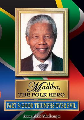 Madiba, The Folk Hero Part 3