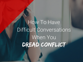 How to Have Difficult Conversations When You Dread Conflict
