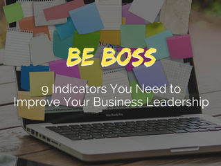 9 Indicators You Need to Improve Your Business Leadership