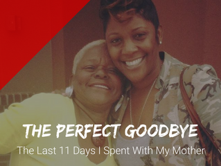 The Perfect Goodbye: The Last 11 Days I Spent With My Mother (personal story)