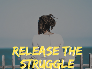 It's Time to Release the Struggle