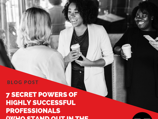 7 Secret Powers of Highly Successful Professionals (Who Stand Out in the Workplace)