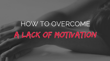 What to Do If You're Unmotivated