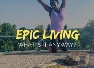 What Does Epic Living Really Look Like?
