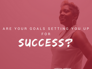 Are Your Goals Setting You Up for Success (or Failure)?