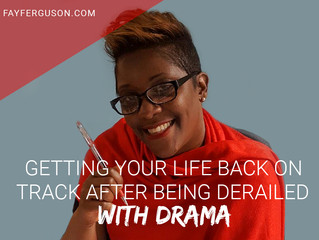 Getting Your Life Back on Track After Being Derailed with Drama
