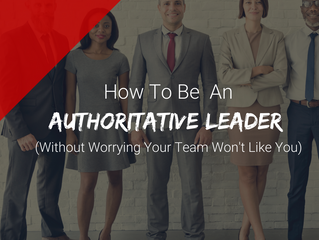 How To Be An Authoritative Leader (Without Worrying Your Team Won't Like You)