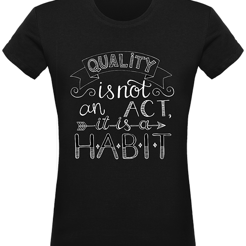 Quality Is A Habit Shirt