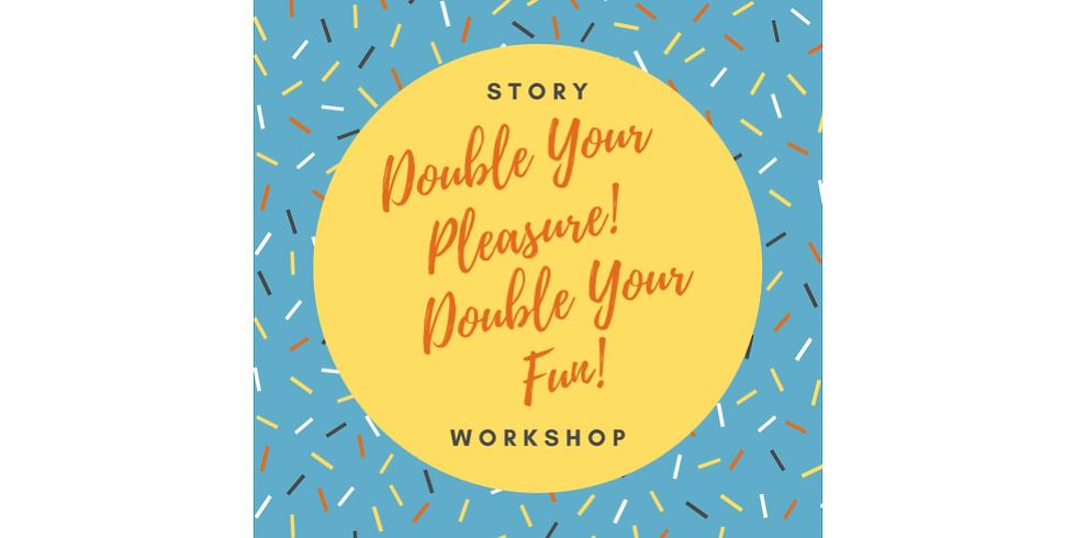 (SOLD OUT) STORY Workshops:  Double your pleasure!  Double your fun!