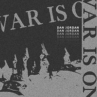 Dan Jordan - War Is On.jpg