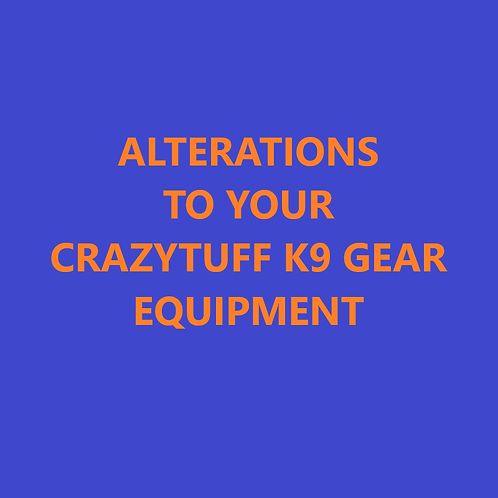 Alterations to you existing CrazyTuff K9 Gear