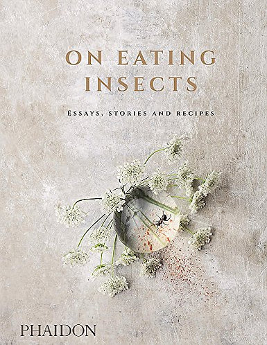 On Eating Insects: Essays, Stories and Recipes