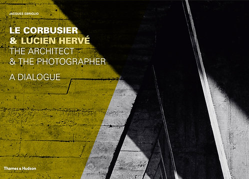 Le Corbusier & Lucien Herve: The Architect & the Photographer - A Dialogue