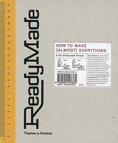 ReadyMade: How to Make (Almost) Everything- A Do-It-Yourself Primer