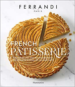 French Patisserie: Master Recipes and Techniques