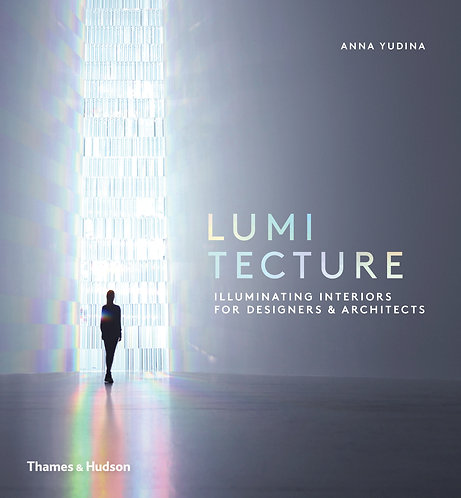 Lumitecture: Illuminating Interiors for Designers and Architects