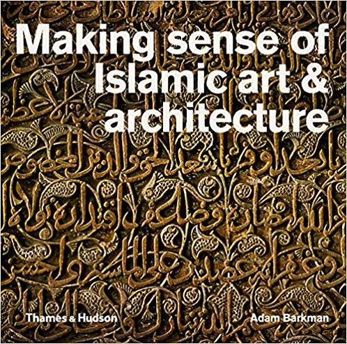 Making Sense of Islamic Art and Architecture