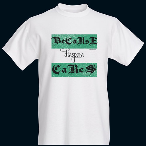 Because Diaspora Cares Unisex T-Shirt