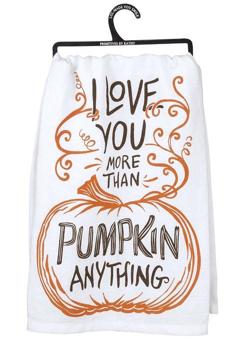 Dish Towel - I Love You More Than Pumpkin Anything