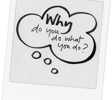 Why Do What You Do?