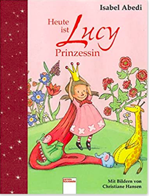 Isabel Abadi HEUTE IST LUCY PRINZESSIN