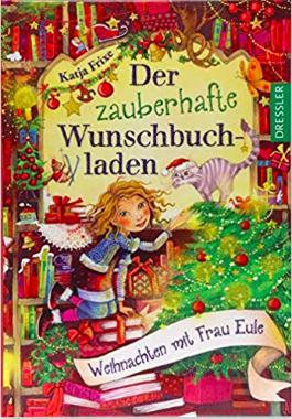 Katja Frixe DER ZAUBERHAFTE WUNSCHBUCHLADEN: WEIHNACHTEN MT FRAU EULE