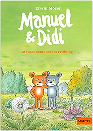 Erwin Moser MANUEL & DIDI - MÄUSEABENTEUER IM FRÜHLING