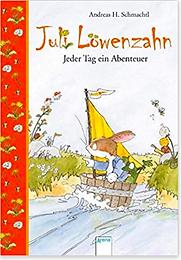 Andreas H. Schmachtl JULI LÖWENZAHN. JEDER TAG EIN ABENTEUER