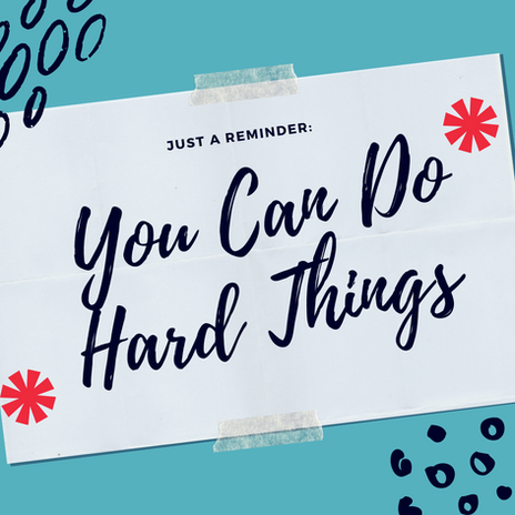 You Can Do Hard Things!